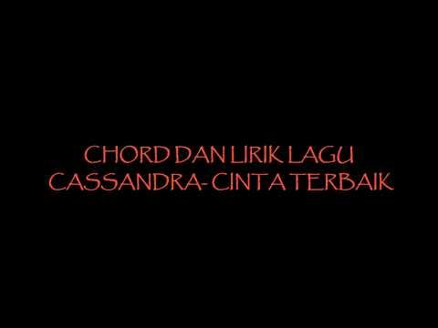 LIRIK LAGU DAN CHORD GITAR CASSANDRA - CINTA TERBAIK