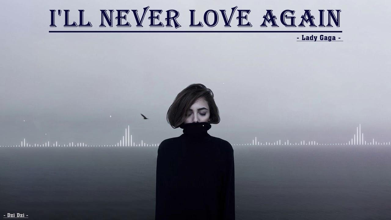 [ Vietsub & Lyrics ] | I'll Never Love Again – Lady Gaga (A Star Is Born)