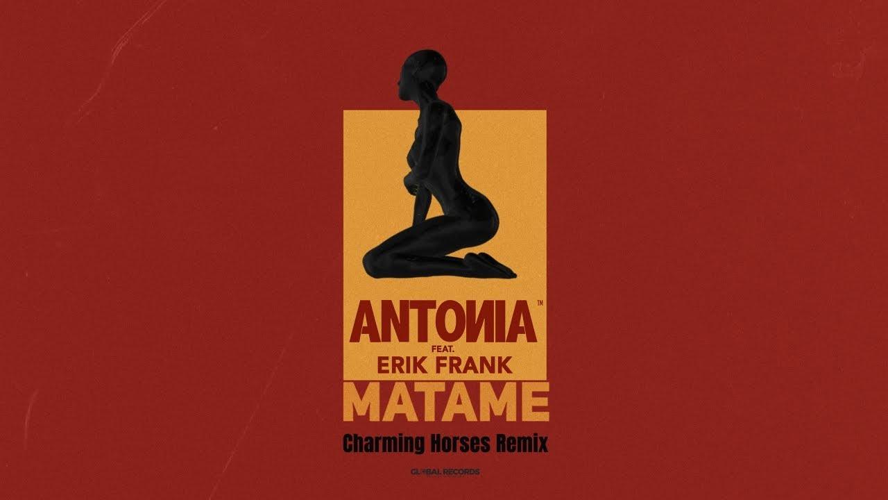 ANTONIA feat. Erik Frank - Matame | Charming Horses Remix