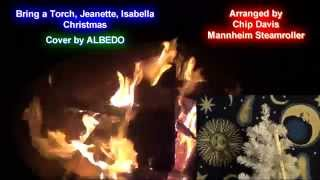 Bring a Torch Jeanette Isabella, Mannheim Steamroller Christmas- Cover by ALBEDO