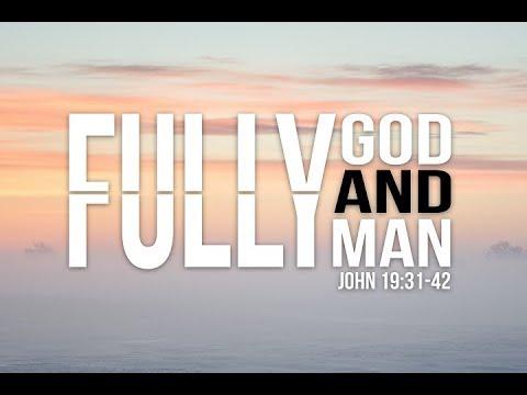 John 19:31-42 - Fully God and Fully Man