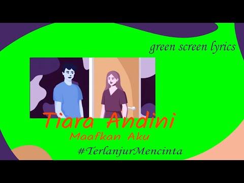 tiara-andini---maafkan-aku-#terlanjurmencinta-(green-screen-lyrics)