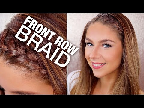 Front Row Braid Hair Tutorial 2018