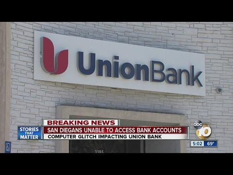San Diegans Unable To Access Union Bank Accounts