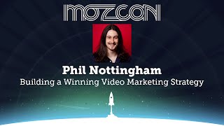 MozCon 2013 - Phil Nottingham - Building a Winning Video Marketing Strategy