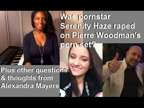 Was pornstar Serenity Haze raped on Pierre Woodman's porn set? Thoughts from Alexandra Mayers