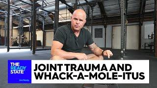 Joint Trauma and Whack-a-Mole-Itus