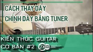 Kiến thức Guitar cơ bản #2 | Hướng dẫn cách thay dây - chỉnh dây và mua dây đàn.Guitar