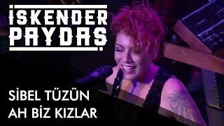 Sibel Tüzün ft. İskender Paydaş - Ah Biz Kızlar