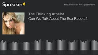 Can We Talk About The Sex Robots?