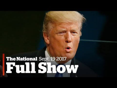 The National for September 19th: Trump's UN speech, Hurricane Maria,  Canada's economy soars