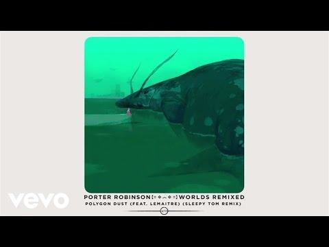 Porter Robinson - Polygon Dust (Sleepy Tom Remix / Audio) ft. Lemaitre