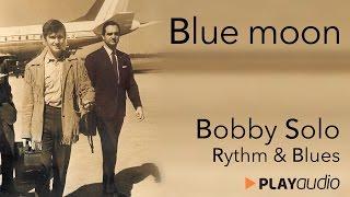 Blue Moon - Bobby Solo - Grandi Successi Rhytm & Blues - PLAYaudio