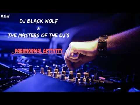 Dj Black Wolf & The Masters Of The Dj's - Paranoral Activity (Orginal Mix)
