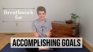 Breathwork for Achieving your Goals