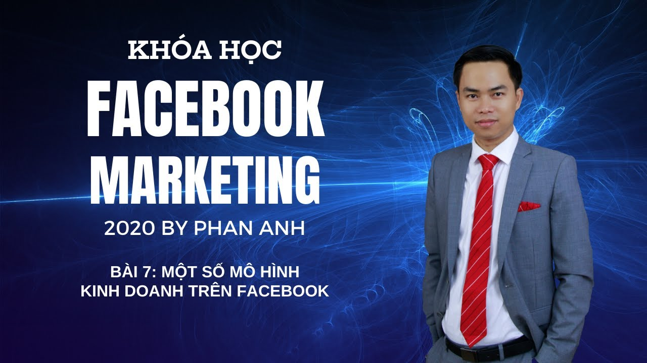[FB2020] Khóa Học Facebook Marketing 2020 By Phan Anh | Bài 07: Một Số Mô Hình Kinh Doanh
