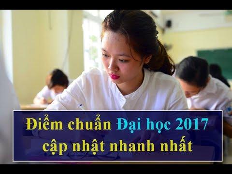 Điểm Chuẩn Đại Học 2017, Học viện Báo Chí, Luật, Bách Khoa, Nhân Văn, Đại học Y, Thương Mại, GTVT