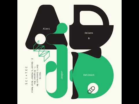 ADJD, Alexi Delano & Jesper Dahlbäck - Don't Constrain Me (Gaiser's Rubber Mind Remix)