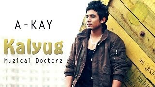 Kalyug - A-KAY Ft. Muzical Doctorz Official Video New Punjabi Song 2012 | Brown Boi Akay Songs