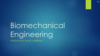 Biomechanical Engineering Presentation by David Lawrence