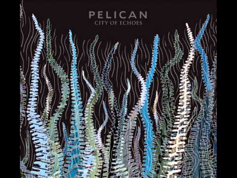 Pelican - City Of Echoes [Full Album]