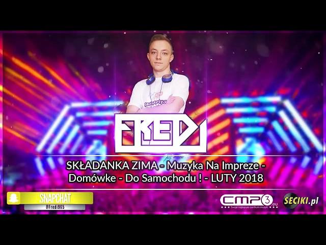 Fredi - SKŁADANKA ZIMA - Muzyka Na Impreze - Domówke - Do Samochodu ! - LUTY 2018