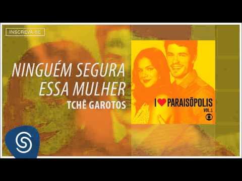 Tchê Garotos - Ninguém Segura Essa Mulher (Trilha Sonora I Love Paraisópolis) [Áudio Oficial]