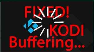 How to stop KODI Buffering - FIX KODI is Buffering