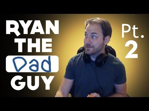 Ryan the Dad Guy Part 2