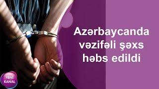 Azərbaycanda vəzifəli şəxs həbs edildi