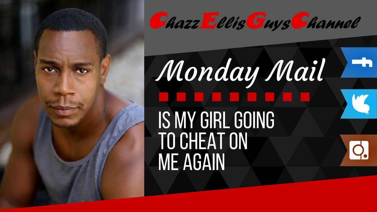 Is My Girl Going To Cheat On Me Again Monday Mail Youtube
