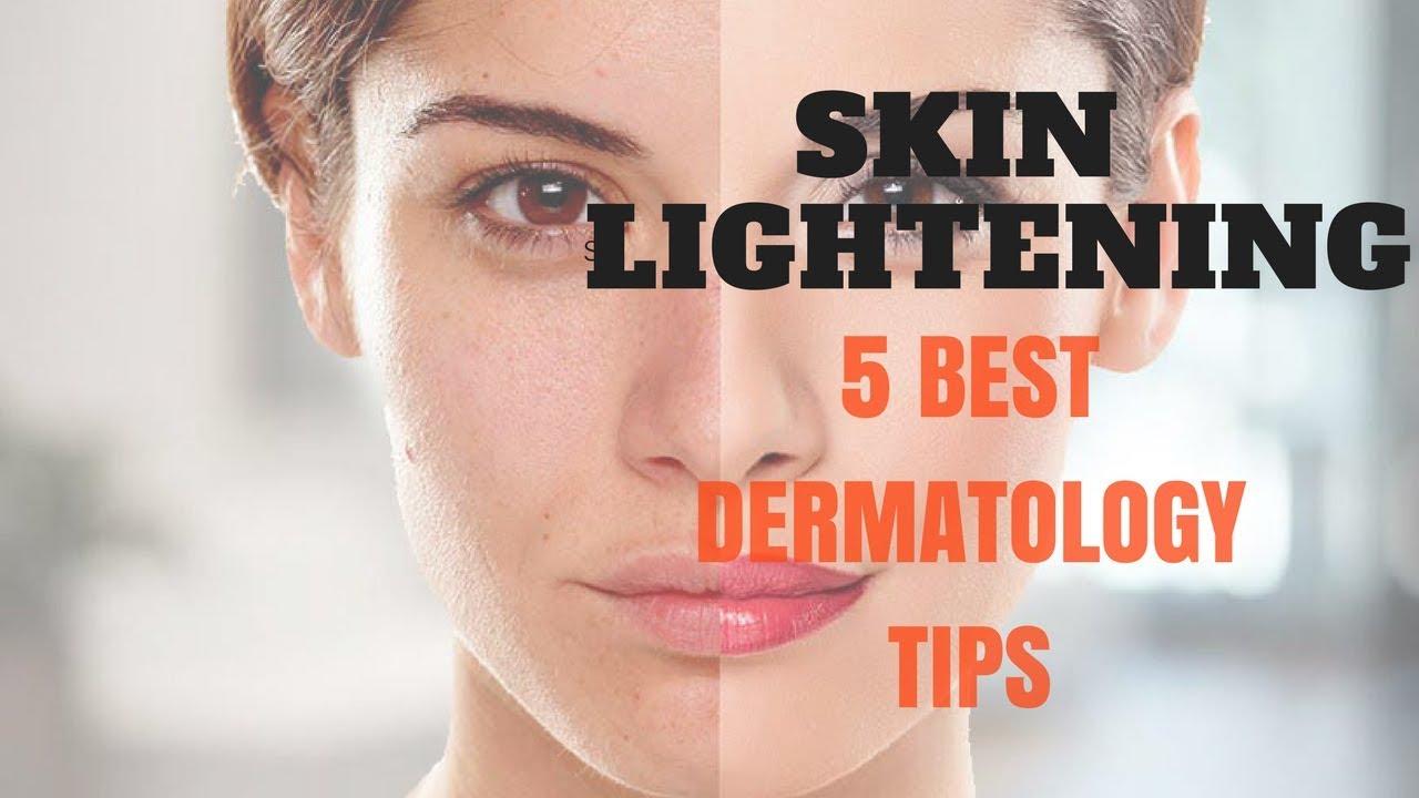 Skin Lightening 5 Best Dermatology Tips Youtube
