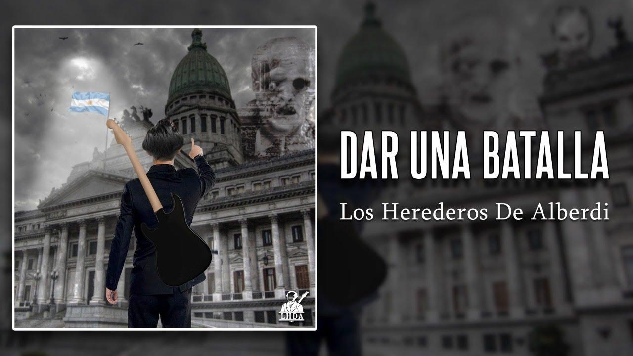Dar una Batalla | Los Herederos de Alberdi