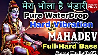 Dj Raj Kamal BaSti √√ Mera Bhola Hai Bhandari Dj Ramix Song √√ WaterDrop Mix And Hard Bass