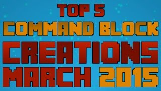 top 5 minecraft command block creations of march 2015