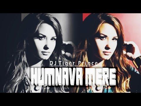 Humnava Mere (Remix) | Jubin Nautiyal | Ankita | DJ Tiger Prince