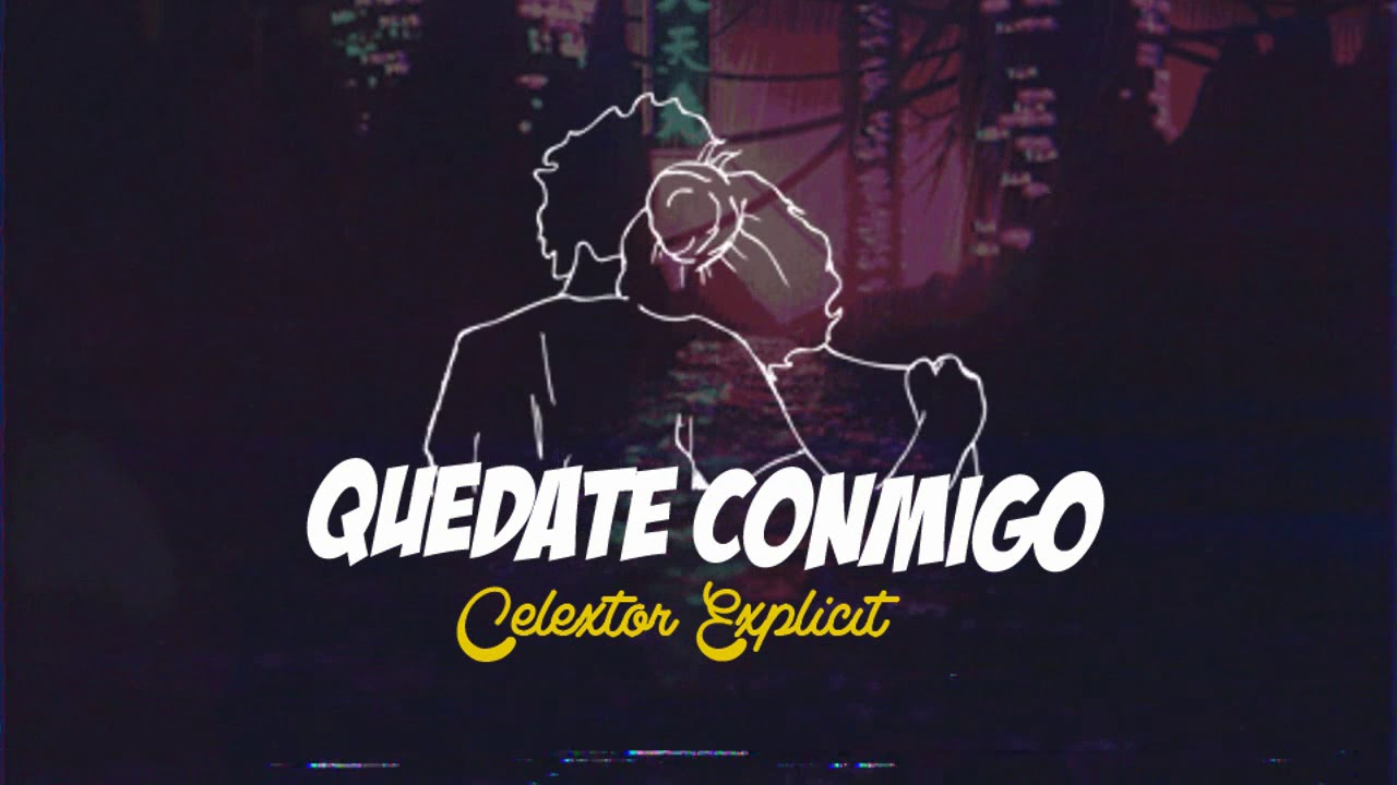 CELEXTOR - Quédate Conmigo 💜 [Prod: Pueblo Ilustre]