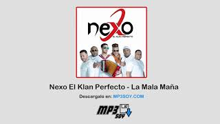 Nexo El Klan Perfecto -  La Mala Maña