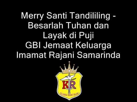 Merry Santi Tandililing - Besarlah Tuhan dan Layak di Puji