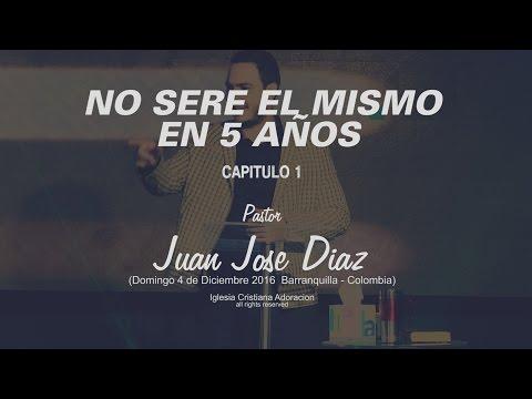 No sere el mismo en cinco años - Pastor Juan Jose Diaz