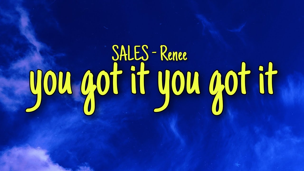 SALES - Renee (LYRICS) you got it you you you got it tiktok song