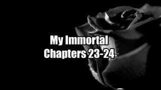 My Immortal Chapters 23-24