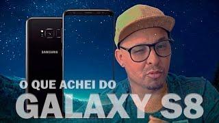 O que eu achei do Samsung Galaxy S8 e S8 Plus? Ele será mesmo o melhor smartphone?