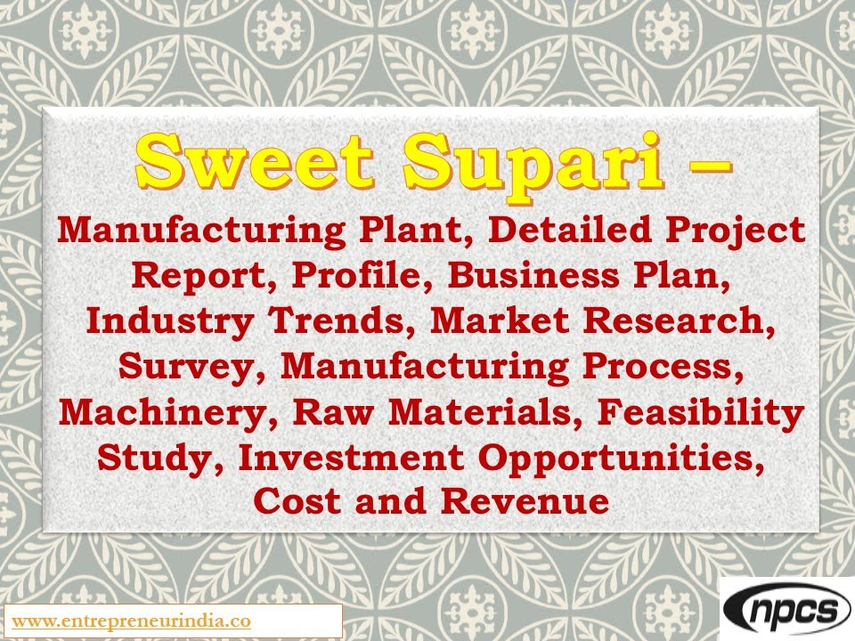 Sweet Supari-Manufacturing Plant,Detailed Project Report,Market