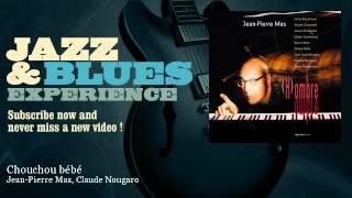 Jean-Pierre Mas, Claude Nougaro - Chouchou bébé - JazzAndBluesExperience