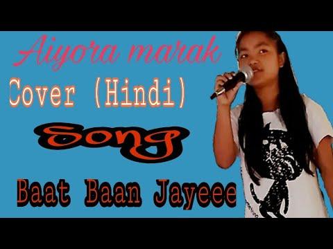 Baat baan jayee (Cover video) By Aiura Marak