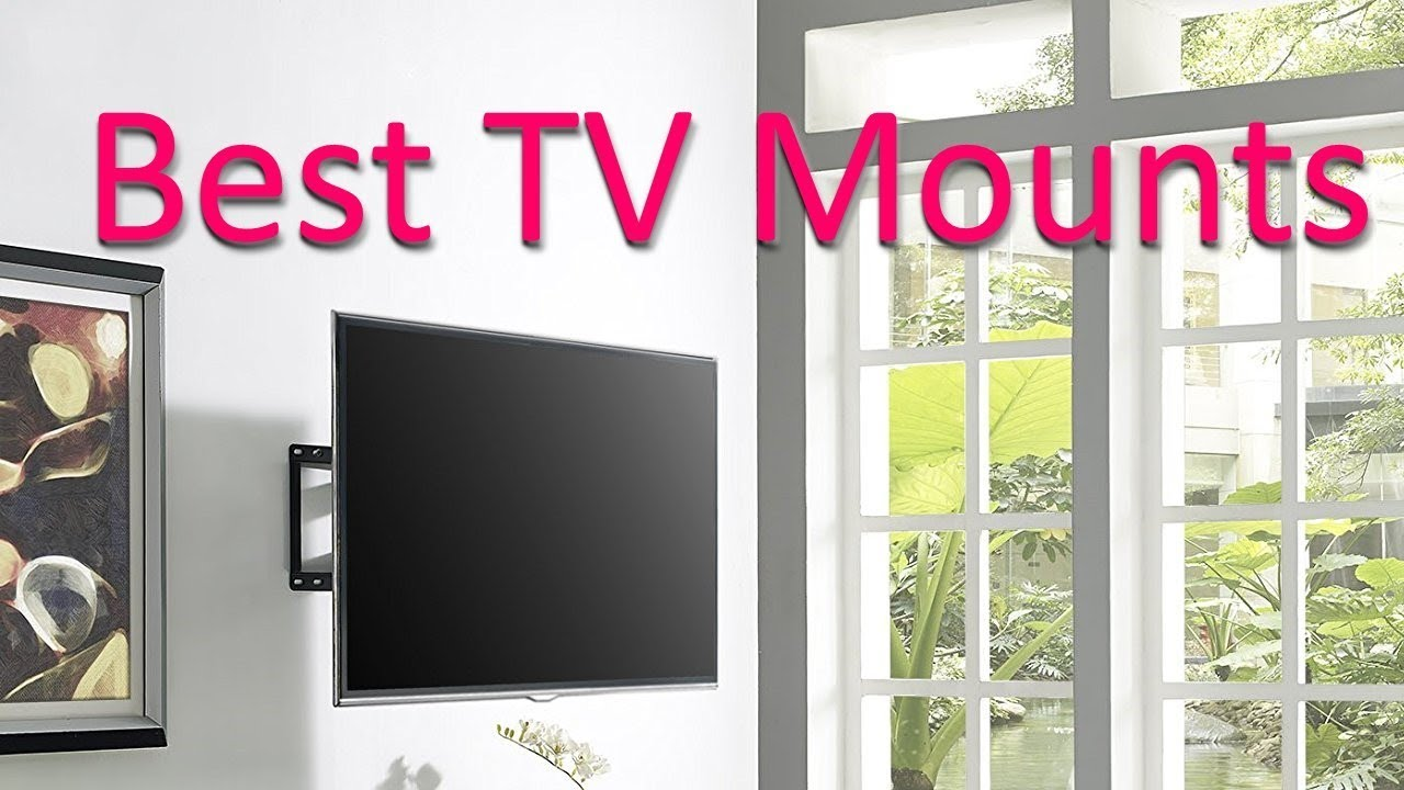 Best Tv Mounts 2018 2019 Wall Review