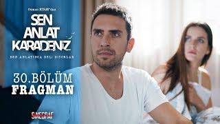 Sen Anlat Karadeniz - 30.Bölüm Fragman Video
