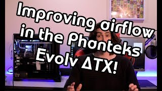Improving the airflow and temperatures on the Phanteks Evolv ATX!