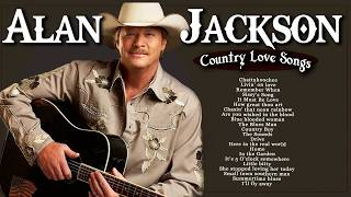 Alan Jackson Greatest Hits Best Old Country Love Songs - Best of Alan Jackson Playlist 2018